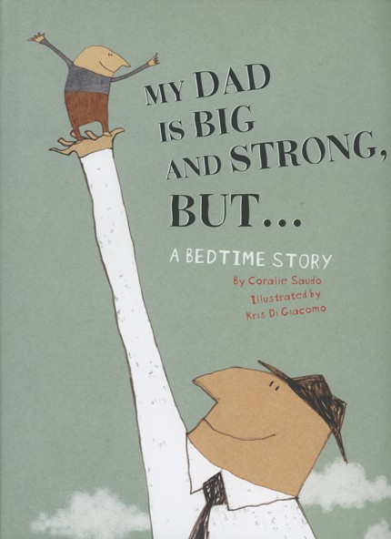 My Dad Is Big And Strong, But… A Bedtime Story